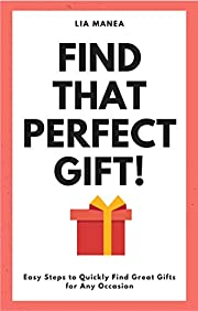 Find That Perfect Gift!: Easy Steps to Quickly Find Great Gifts for Any Occasion (Enjoy Life Book 1)