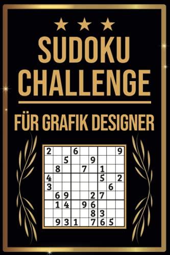 SUDOKU Challenge für Grafik Designer: Sudoku Buch I 300 Rätsel inkl. Anleitungen & Lösungen I Leicht bis Schwer I A5 I Tolles Geschenk für Grafik Designer