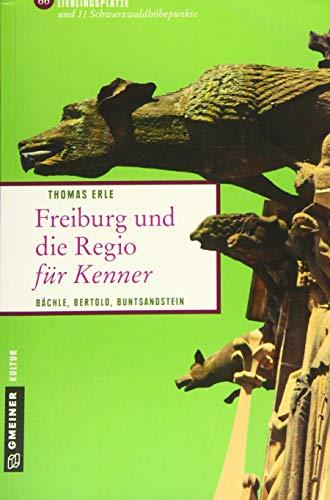 Freiburg und die Regio für Kenner: Bächle, Bertold, Buntsandstein (Lieblingsplätze im GMEINER-Verlag)