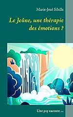 Le Jeûne, une thérapie des émotions ? - Une psy raconte ... de Marie-José Sibille