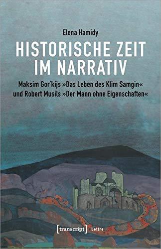 Historische Zeit im Narrativ: Maksim Gor`kijs »Das Leben des Klim Samgin« und Robert Musils »Der Mann ohne Eigenschaften« (Lettre)