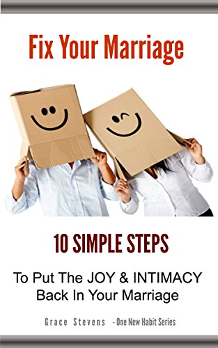 Book: Fix Your Marriage - 10 Simple Steps To Put The Joy And Intimacy Back In Your Marriage (One New Habit) by Grace Stevens