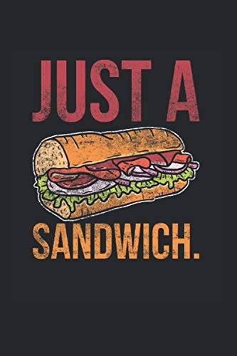 Notebook: Just a Sandwich Funny Food Lover Notebook 6x9 Inches 120 dotted pages for notes, drawings, formulas | Organizer writing book planner diary
