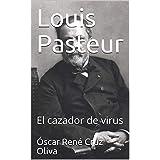 Louis Pasteur: El cazador de virus (Biografía breve nº 2) (Spanish Edition)