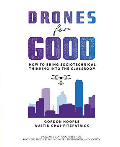 Drones for Good: How to Bring Sociotechnical Thinking into the Classroom (Synthesis Lectures on Engineers, Technology, and Society)