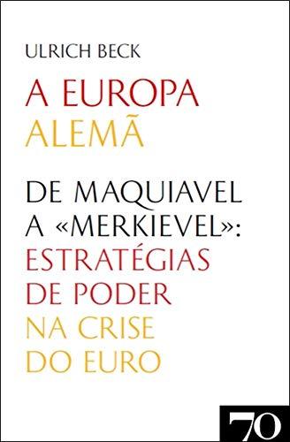 """A Europa Alemã: de Maquiavel a """"Merkievel"""": Estratégias de Poder na Crise do Euro"""