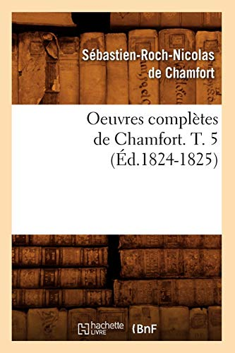 De Chamfort, S: Oeuvres Completes de Chamfort. T. 5 (Ed.1824 (Litterature)