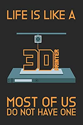 Life is like a 3D Printer - Most of us do not have one: This Composition Book, Sketchbook, Notebook, Journal, Planner or Construction Book | Size 6 x ... Designers, Programmers and 3D-Printing Fans!