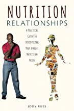 Nutrition Relationships: A Practical Guide to Discovering Your Unique Nutrition Needs