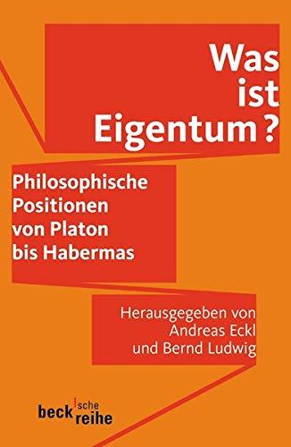 Was ist Eigentum?: Philosophische Eigentumstheorien von Platon bis Habermas (Beck'sche Reihe)
