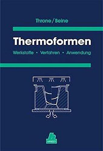 Thermoformen: Werkstoffe - Verfahren - Anwendung
