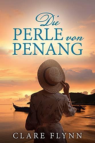 Die Perle von Penang: Penang Historischer Roman 1