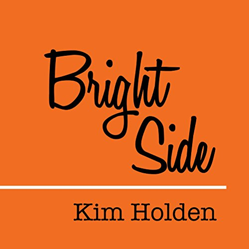 Bright Side                   Written by:                                                                                                                                 Kim Holden                               Narrated by:                                                                                                                                 Roger Wayne,                                                                                        Lidia Dornet                      Length: 12 hrs and 59 mins     6 ratings     Overall 4.8