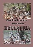 diario di caccia scolopax rusticola beccaccia: diario di bordo/ taccuino del cacciatore di beccacce da compilare con il suo miglior libro di caccia/libro di caccia alla sosta