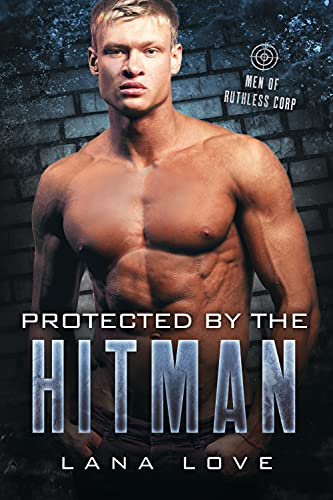 Protected By the Hitman: A BBW & Bad Boy Romance: Men of Ruthless Corp