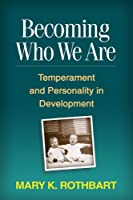 Becoming Who We Are: Temperament and Personality in Development (Guilford Series on Social and)