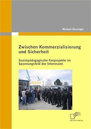 Zwischen Kommerzialisierung und Sicherheit: Sozialpädagogische Fanprojekte im Spannungsfeld der Interessen