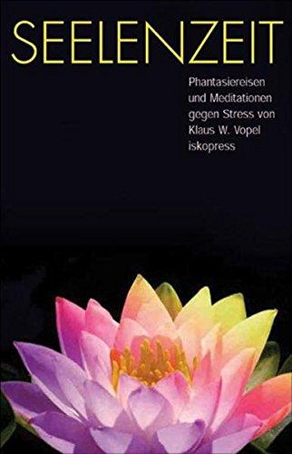 Seelenzeit: Meditationen, Phantasiereisen und Übungen gegen Stress