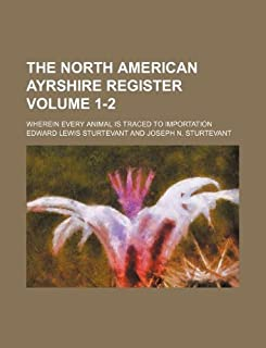 The North American Ayrshire Register Volume 1-2; Wherein Every Animal Is Traced to Importation