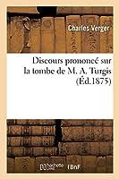 Discours Prononcé Sur La Tombe de M. A. Turgis