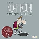 Kopf hoch!: Neue Cartoons für Smombies und ihre Angehörigen: Smartphone ist heilbar - Oli Hilbring