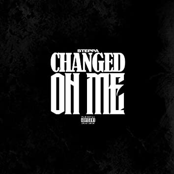 Changed on me