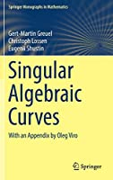 Singular Algebraic Curves: With an Appendix by Oleg Viro (Springer Monographs in Mathematics)