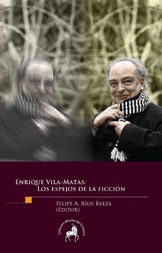 Enrique Vila-Matas. Los espejos de la ficción (Spanish Edition)