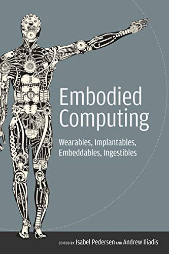 Embodied Computing: Wearables, Implantables, Embeddables, Ingestibles (Mit Press)