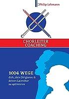 Chorleiter-Coaching: 1004 Wege dich, dein Dirigieren und deinen Laienchor zu optimieren