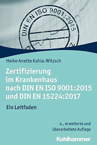 Zertifizierung im Krankenhaus nach DIN EN ISO 9001:2015 und DIN EN 15224:2017: Ein Leitfaden