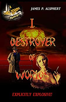 I, Destroyer of Worlds (The Cable Denning Series) by [James P. Alsphert]