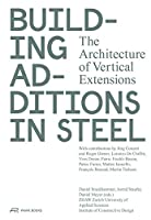 Building Additions in Steel: The Architecture of Vertical Extensions