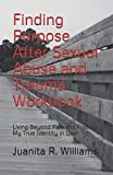 Finding Purpose After Sexual Abuse and Trauma Workbook: Living Beyond Pain and Finding My True Identity in God