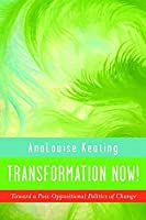 Transformation Now!: Toward a Post-Oppositional Politics of Change