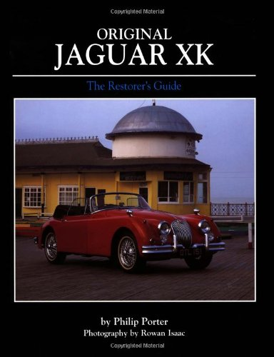 Original Jaguar XK: The Restorer\'s Guide to XK120, XK140 and XK150 Roadster, Drophead Coupe and Fixed-head Coupe (Original S.)