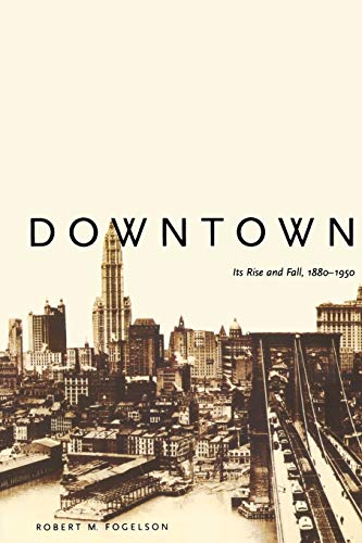 Downtown: Its Rise and Fall, 1880–1950