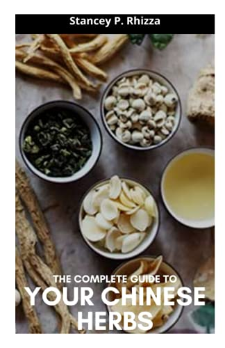 THE COMPLETE GUIDE TO YOUR CHINESE HERBS