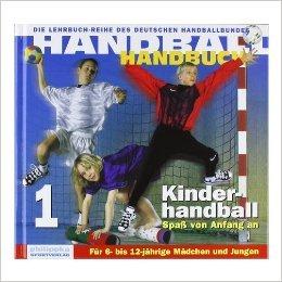 Handball-Handbuch 1: Kinderhandball - Spa§ von Anfang an: FŸr 6- bis 12-jŠhrige MŠdchen und Jungen ( 2. Mai 2012 )