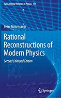 Rational Reconstructions of Modern Physics (Fundamental Theories of Physics, 174)