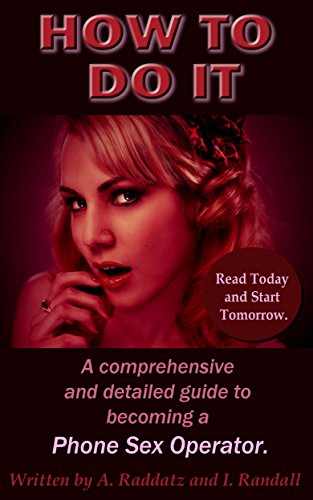 How to DO It . A comprehensive and detailed guide to becoming a Phone Sex Operator