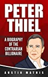 Peter Thiel: A Biography of the Contrarian Billionaire
