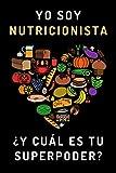 Yo Soy Nutricionista ¿Y Cuál Es Tu Superpoder?: Cuaderno De Anotaciones Ideal Para Regalar A Nutricionistas Dietistas - 120 Páginas