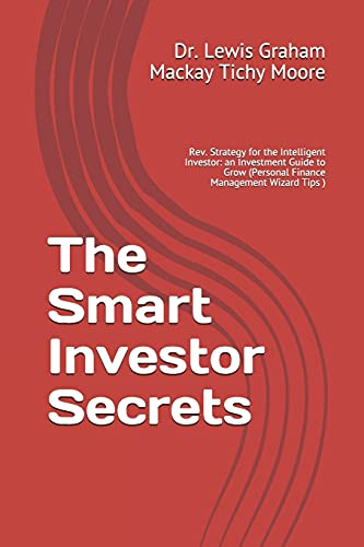 The Smart Investor Secrets: Rev. Strategy for the Intelligent Investor: an Investment Guide to Grow (Personal Finance Management Wizard Tips )