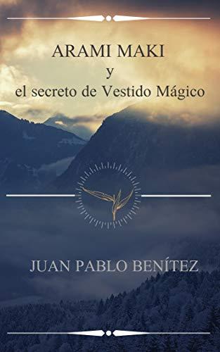 Portada del libro Arami Maki y el secreto de Vestido Mágico de Juan Pablo Benítez