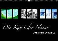 Die Kunst der Natur - Dreifach Stilvoll (Wandkalender 2022 DIN A3 quer): Naturmotive im kunstvollen Design (Monatskalender, 14 Seiten )