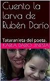 Cuento la larva de Rubén Darío : Tataranieta del poeta. (Spanish Edition)