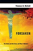 Forsaken: The Trinity and the Cross, and Why It Matters