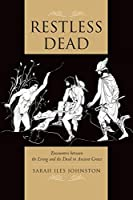 Restless Dead: Encounters between the Living and the Dead in Ancient Greece by Sarah Iles Johnston(2013-08-21)