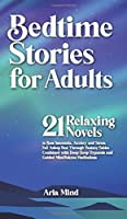 Bedtime Stories for Adults: 21 Relaxing Novels to Beat Insomnia, Anxiety and Stress. Fall Asleep Fast Through Fantasy Fables Combined with Deep Sleep Hypnosis and Guided Mindfulness Meditations